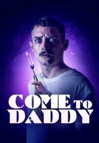 فیلم بیا پیش بابا – Come to Daddy 2019