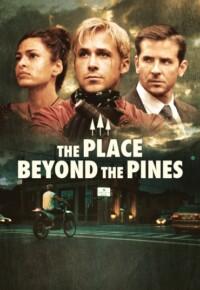 فیلم مکانی آن سوی کاجها – The Place Beyond the Pines 2012