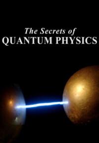 مستند دو قسمتی اسرار فیزیک کوانتوم – The Secrets of Quantum Physics 2014