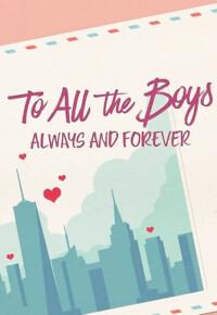 فیلم تقدیم به همه پسران: همیشه و تا ابد – To All the Boys: Always and Forever 2021
